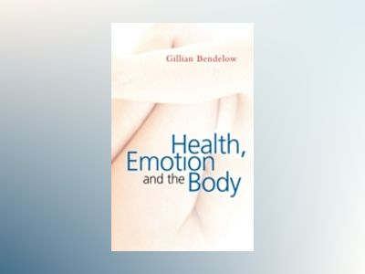Health, Emotion and The Body av Gillian Bendelow