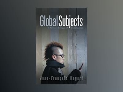 Global Subjects: A Political Critique of Globalization av Jean-Fran ois Bayart