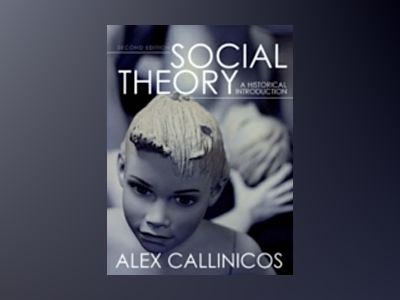 Social Theory: A Historical Introduction, 2nd Edition av Alex Callinicos