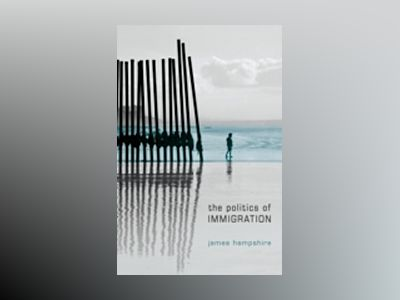 The Politics of Immigration: Liberal Democracy and the Transnational Moveme av James Hampshire