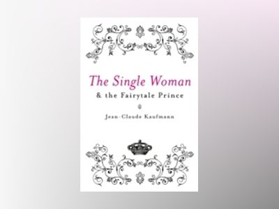 The Single Woman and the Fairytale Prince av Jean-Claude Kaufmann