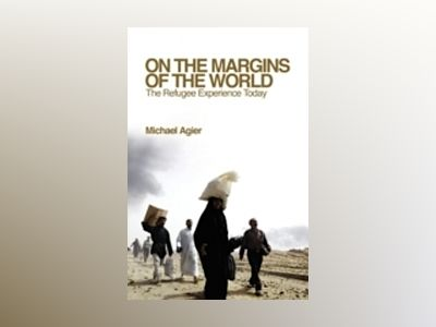 On the Margins of the World: The Refugee Experience Today av Michel Agier