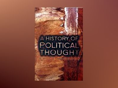 A History of Political Thought: From Antiquity to the Present av Bruce Haddock