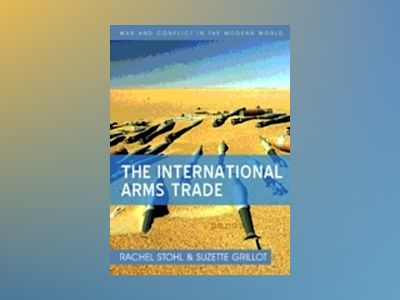 The International Arms Trade av Rachel Stohl