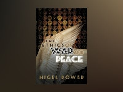 The Ethics of War and Peace av Nigel Dower