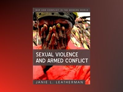 Sexual Violence and Armed Conflict av Janie L. Leatherman
