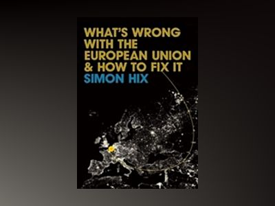 What's Wrong with the Europe Union and How to Fix it av Simon Hix