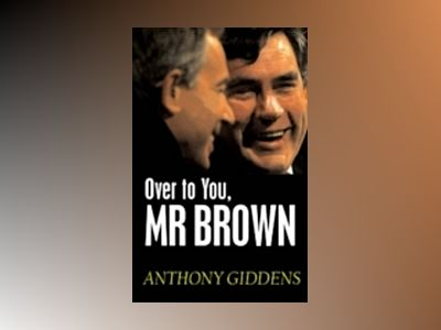 Over to You, Mr Brown: How Labour Can Win Again av Anthony Giddens