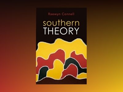 Southern Theory: Social Science And The Global Dynamics Of Knowledge av Raewyn Connell