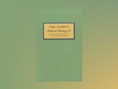 Political Theology II: The Myth of the Closure of any Political Theology av Carl Schmitt
