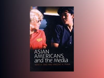 Asian Americans and the Media av Kent A. Ono
