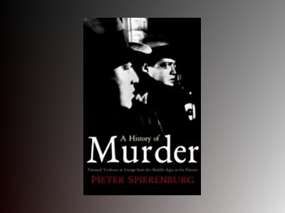 A History of Murder: Personal Violence in Europe from the Middle Ages to th av Pieter Spierenburg