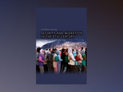 Security and Migration in the 21st Century av Elspeth Guild