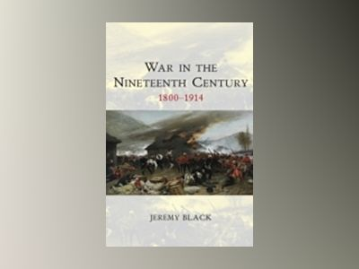 War in the Nineteenth Century: 1800-1914 av Jeremy Black