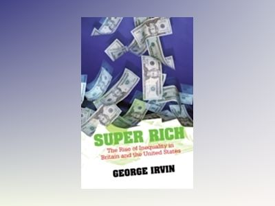 Super Rich: The Rise of Inequality in Britain and the United States av George Irvin