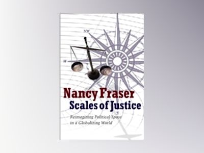 Scales of Justice: Reimagining Political Space in a Globalizing World av Nancy Fraser