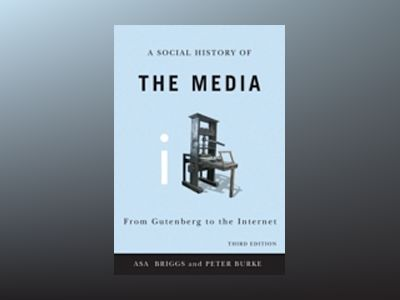 Social History of the Media: From Gutenberg to the Internet, 3rd Edition av Asa Briggs