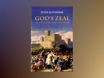 God's Zeal: The Battle of the Three Monotheisms av Peter Sloterdijk