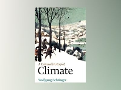 A Cultural History of Climate av Wolfgang Behringer