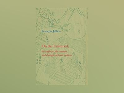 On the Universal: The Uniform, the Common and Dialogue between Cultures av Francois Jullien