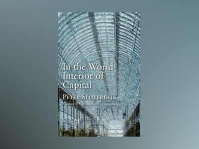 In the World Interior of Capital: Towards a Philosophical Theory of Globali av Peter Sloterdijk