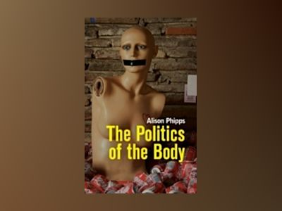 The Politics of the Body: Gender in a Neoliberal and Neoconservative Age av Alison Phipps