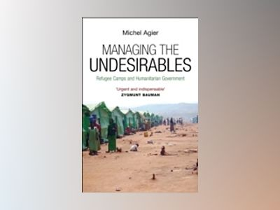Managing the Undesirables av Michel Agier