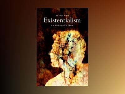 Existentialism: An Introduction av Kevin Aho