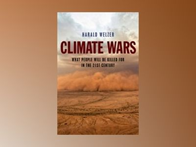 Climate Wars: What People Will Be Killed For in the 21st Century av Harald Welzer