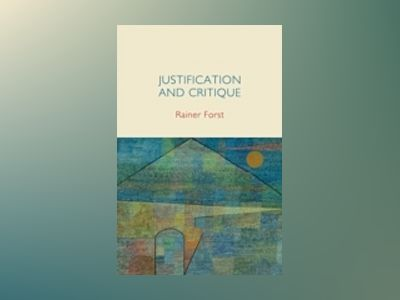Justification and Critique: Towards a Critical Theory of Politics av Rainer Forst