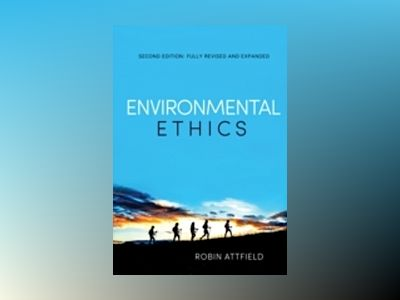 Environmental Ethics: An Overview for theTwenty-First Century, 2nd Edition av Robin Attfield