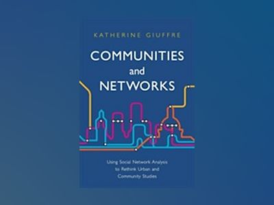 Communities and Networks: Using Social Network Analysis to Rethink Urban an av Katherine Giuffre