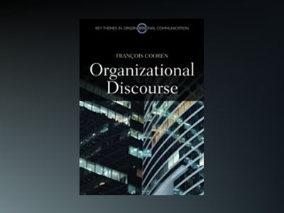 Organizational Discourse: Communication and Constitution av Francois Cooren