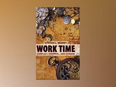 Work Time: Conflict, Control and Change av Cynthia L. Negrey