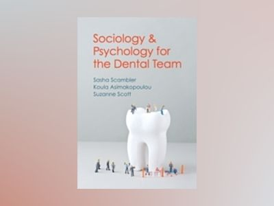 Sociology and Psychology for the Dental Team: An Introduction to Key Topics av Sasha Scambler
