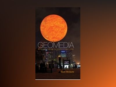 Geomedia, Networked Cities and the Politics of Urban Space av Scott McQuire