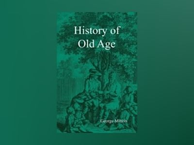 History of Old Age av Georges Minois