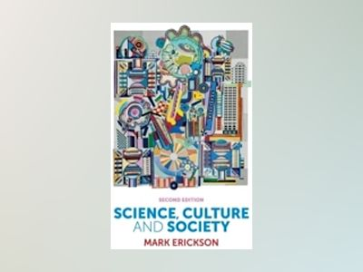 Science, Culture and Society: Understanding Science in the 21st Century, 2n av Mark Erickson