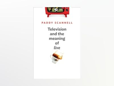 Television and the Meaning of 'Live': An Enquiry into the Human Situation av Paddy Scannell