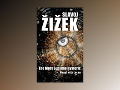 The Most Sublime Hysteric: Hegel with Lacan av Slavoj Zizek