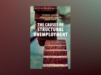 The Causes of Structural Unemployment: Four Factors that Keep People from t av Thomas Janoski