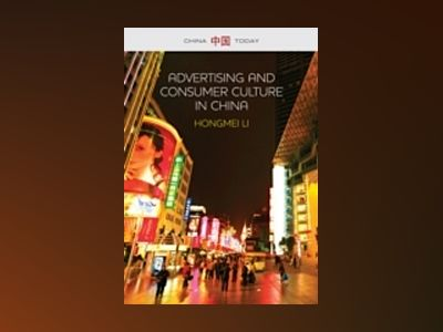 Advertising and Consumer Culture in China av Hongmei Li
