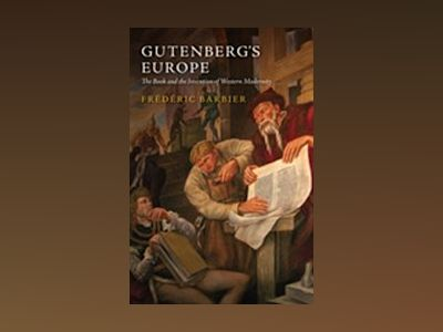 Gutenberg's Europe: The Book and the Invention of Western Modernity av Frederic Barbier