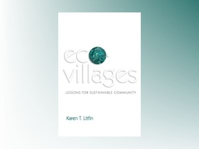 Ecovillages: Lessons for Sustainable Community av Karen T. Litfin