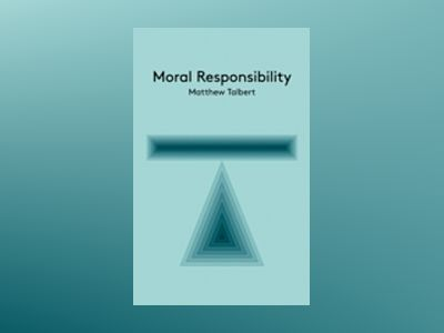 Moral Responsibility: An Introduction av Matthew Talbert