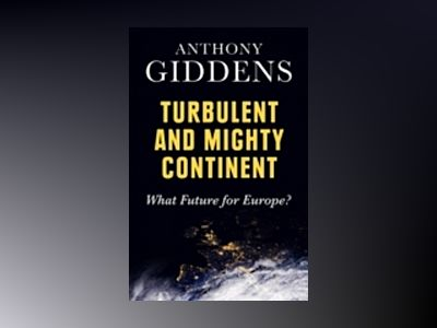 Turbulent and Mighty Continent: What Future for Europe? av Anthony Giddens