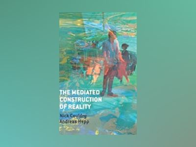 The Mediated Construction of Reality av Nick Couldry
