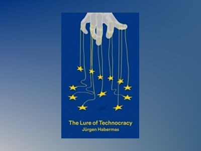 The Lure of Technocracy av Jurgen Habermas