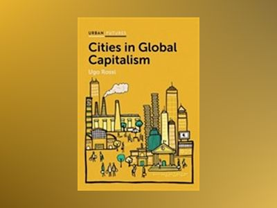 Cities in Global Capitalism av Ugo Rossi