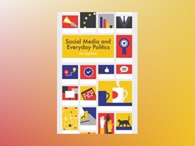 Social Media and Everyday Politics av Tim Highfield